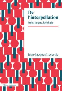 Jean-Jacques Lecercle : « Aliénation/émancipation de/par la langue »